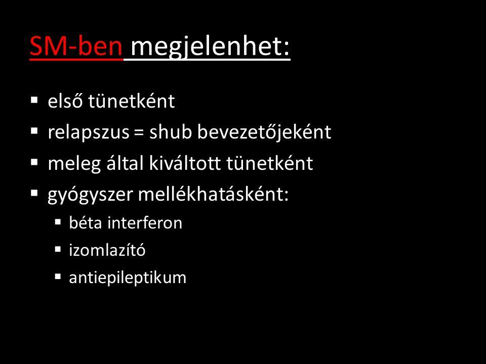SM-ben megjelenhet:  első tünetként  relapszus = shub bevezetőjeként  meleg által kiváltott tünetként  gyógyszer mellékhatásként:  béta interfero