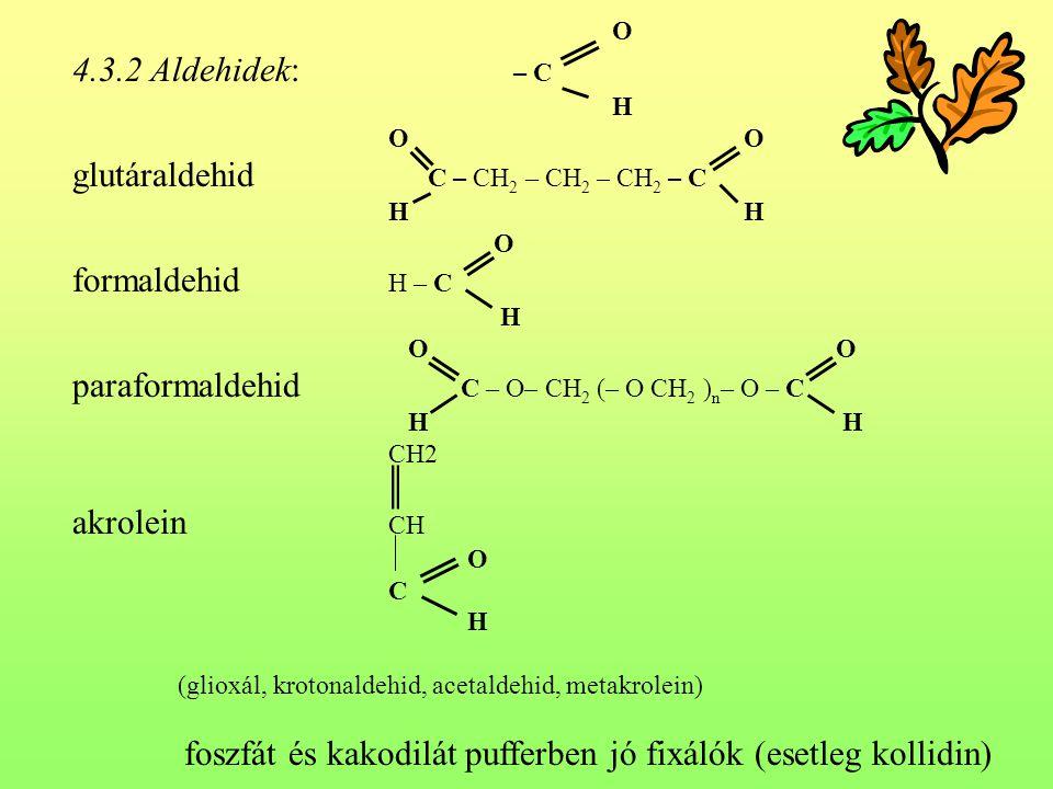 O 4.3.2 Aldehidek: – C H O glutáraldehid C – CH 2 – CH 2 – CH 2 – C H O formaldehid H – C H O paraformaldehid C – O– CH 2 (– O CH 2 ) n – O – C H CH2
