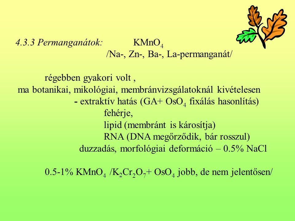 4.3.3 Permanganátok: KMnO 4 /Na-, Zn-, Ba-, La-permanganát/ régebben gyakori volt, ma botanikai, mikológiai, membránvizsgálatoknál kivételesen - extra