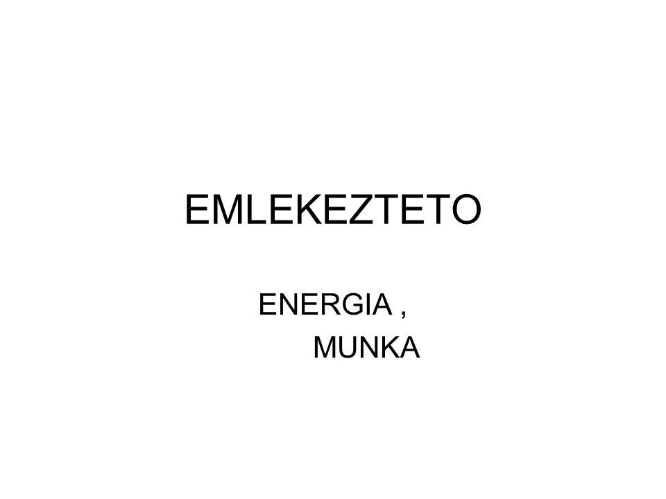ENERGIA jele E A testeknek es mezoknek a valtoztato kepesseget (testeket melegithetnek, megfeszithetnek, sebesseguket novelhetik) az energiaval jellemezzuk.