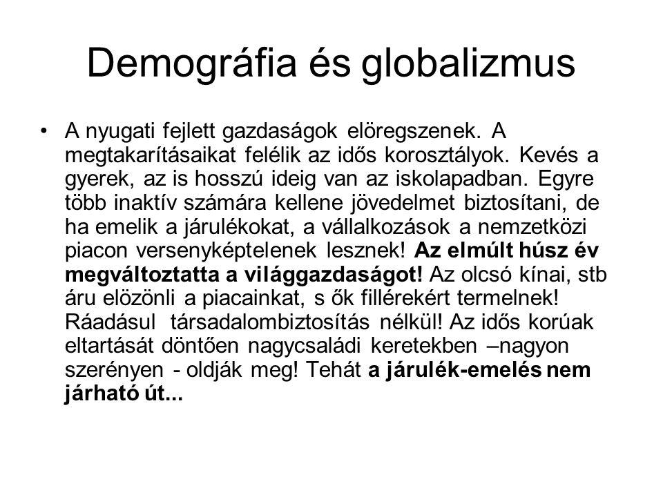 Demográfia és globalizmus •A nyugati fejlett gazdaságok elöregszenek. A megtakarításaikat felélik az idős korosztályok. Kevés a gyerek, az is hosszú i
