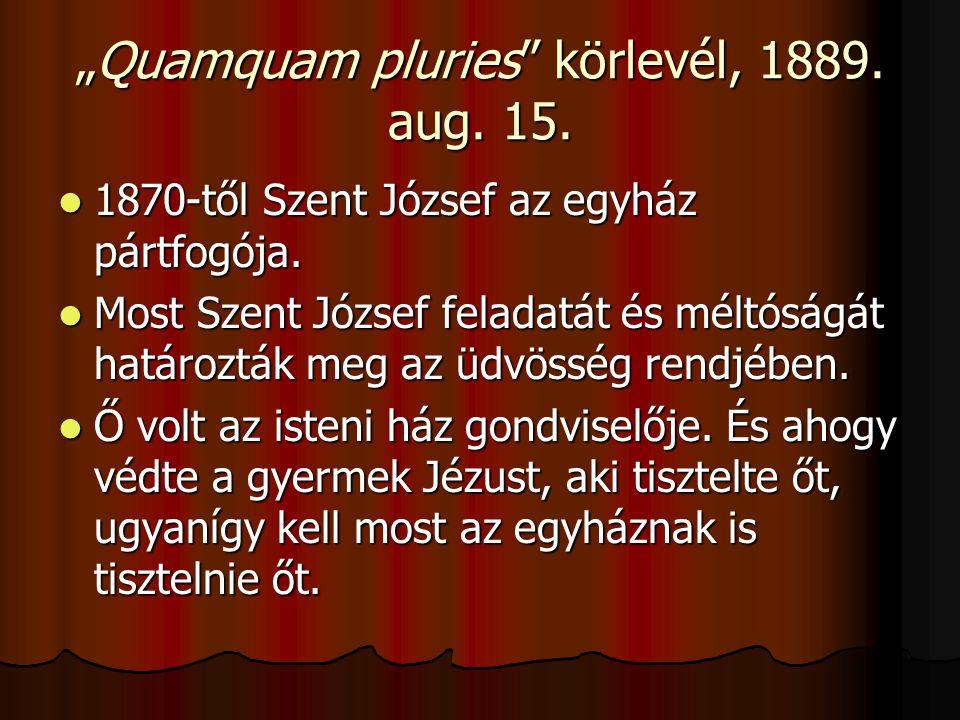"""""""Quamquam pluries körlevél, 1889. aug. 15.  1870-től Szent József az egyház pártfogója."""