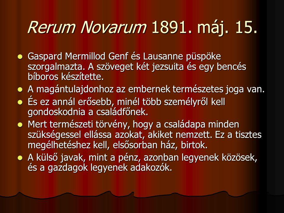 Rerum Novarum 1891. máj. 15.  Gaspard Mermillod Genf és Lausanne püspöke szorgalmazta.