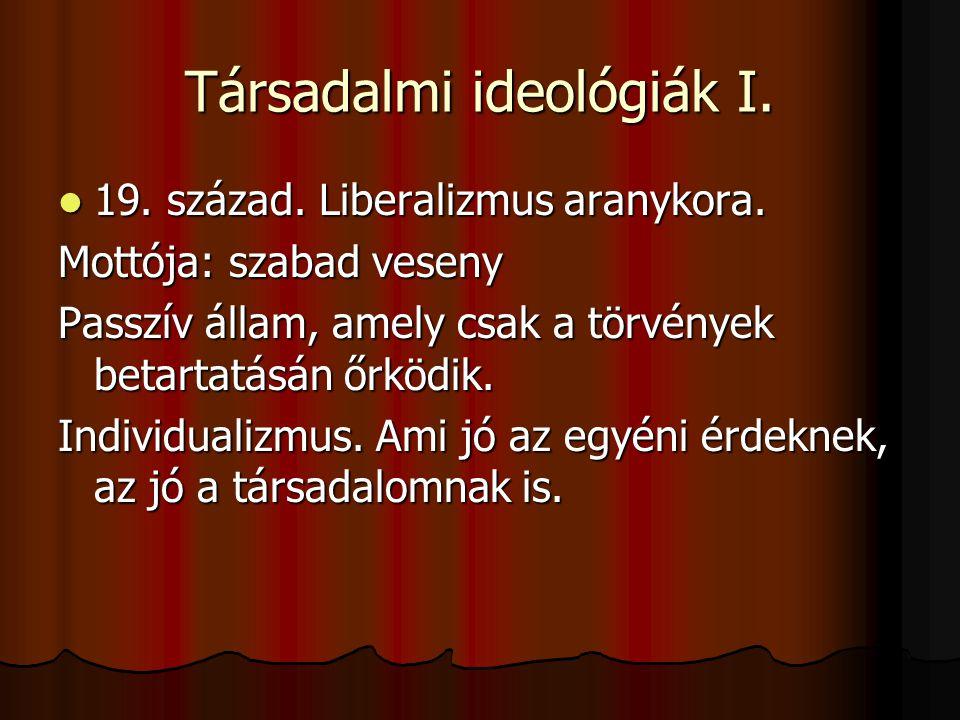 Társadalmi ideológiák I.  19. század. Liberalizmus aranykora.