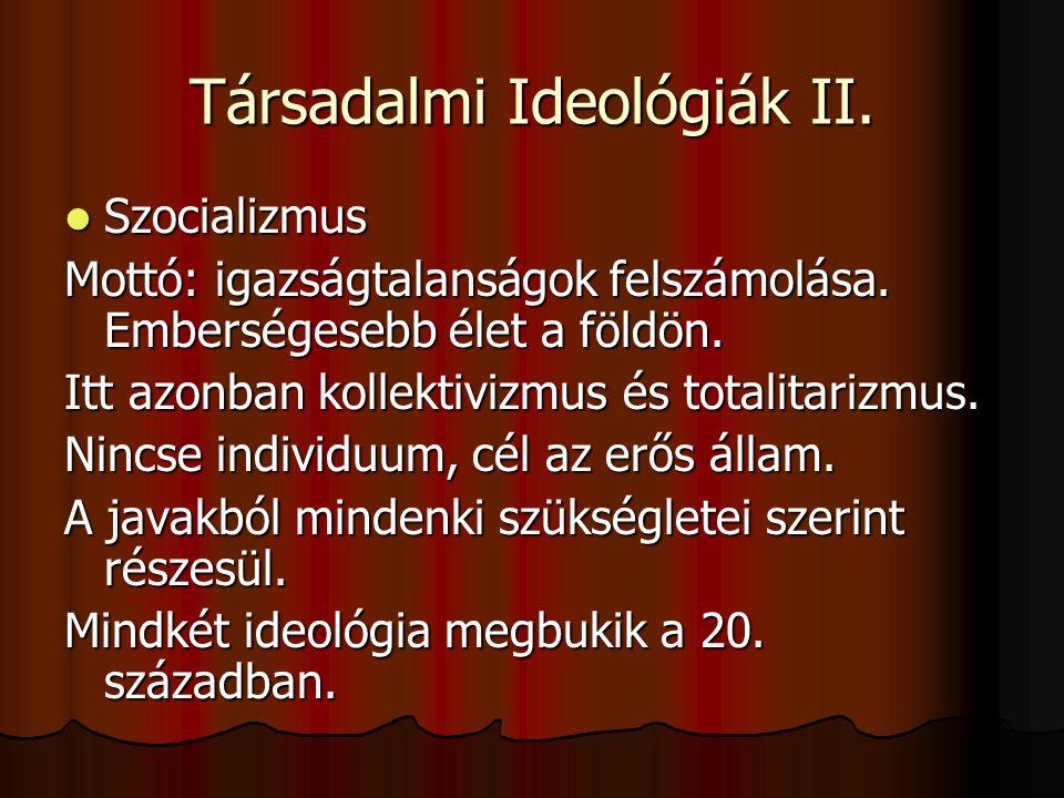 Társadalmi Ideológiák II.  Szocializmus Mottó: igazságtalanságok felszámolása.