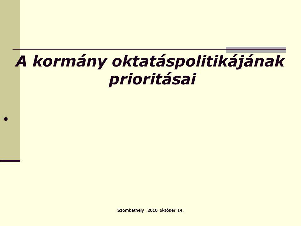 Szombathely 2010 október 14. A kormány oktatáspolitikájának prioritásai •