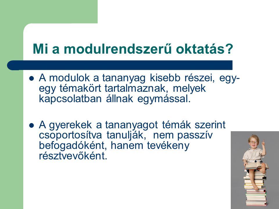Mi a modulrendszerű oktatás?  A modulok a tananyag kisebb részei, egy- egy témakört tartalmaznak, melyek kapcsolatban állnak egymással.  A gyerekek
