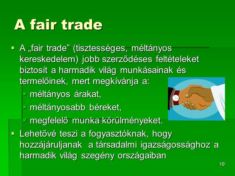 """10 A fair trade  A """"fair trade"""" (tisztességes, méltányos kereskedelem) jobb szerződéses feltételeket biztosít a harmadik világ munkásainak és termelő"""