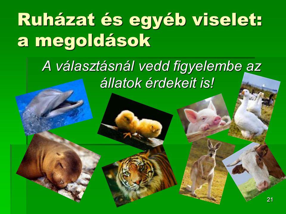 21 Ruházat és egyéb viselet: a megoldások A választásnál vedd figyelembe az állatok érdekeit is!