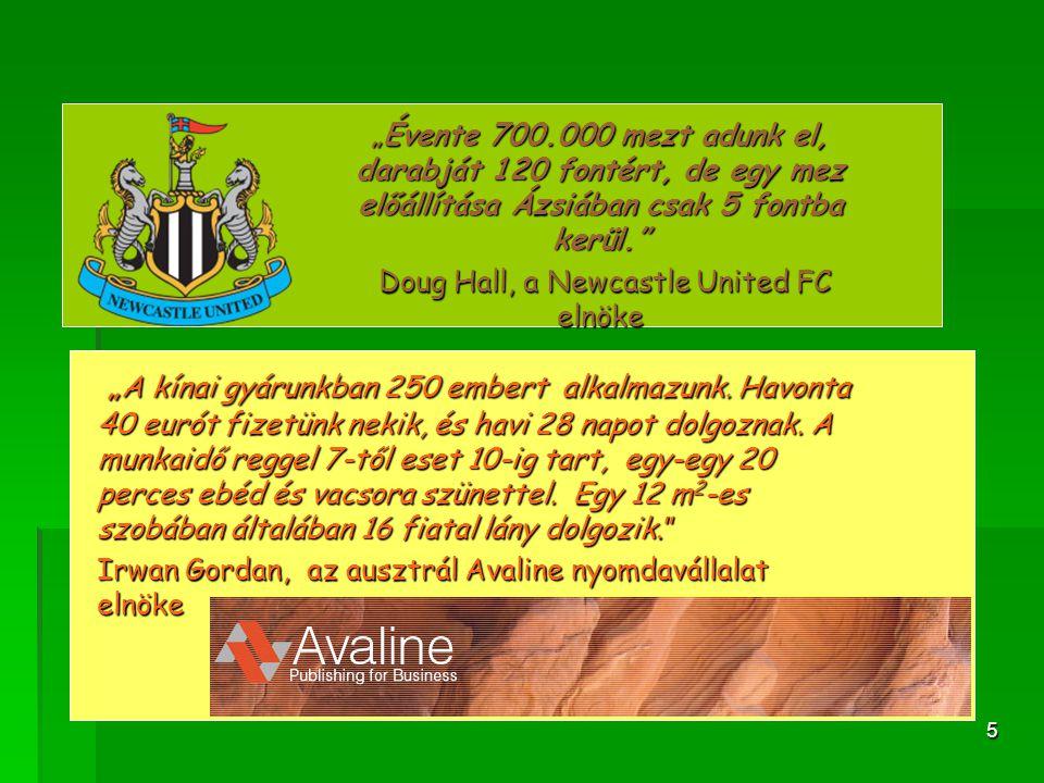 """5 """"Évente 700.000 mezt adunk el, darabját 120 fontért, de egy mez előállítása Ázsiában csak 5 fontba kerül."""" Doug Hall, a Newcastle United FC elnöke D"""