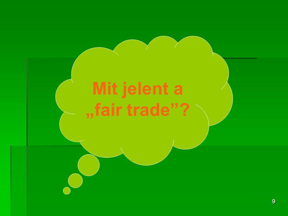 """9 Mit jelent a """"fair trade""""?"""