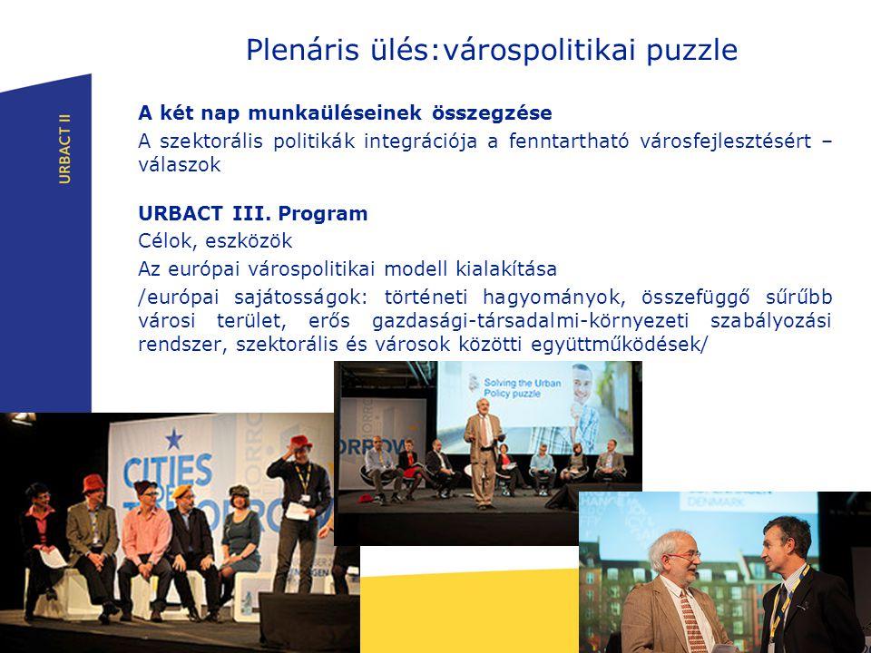 Plenáris ülés:várospolitikai puzzle A két nap munkaüléseinek összegzése A szektorális politikák integrációja a fenntartható városfejlesztésért – válaszok URBACT III.