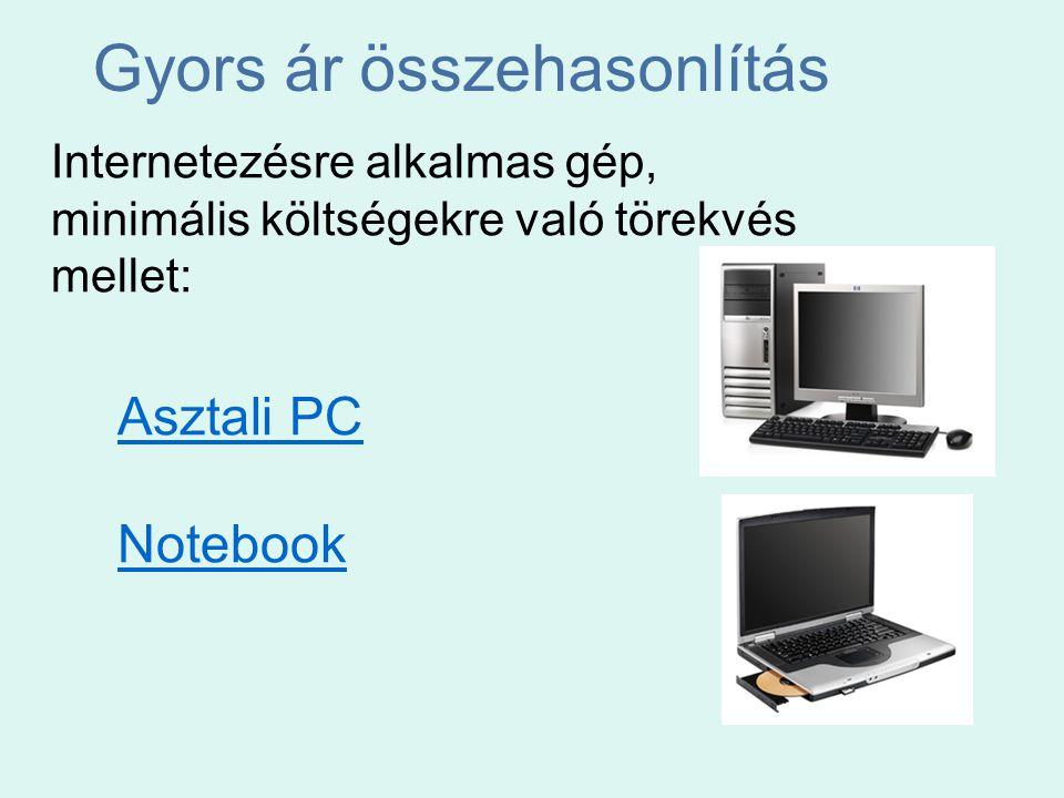 Gyors ár összehasonlítás Internetezésre alkalmas gép, minimális költségekre való törekvés mellet: Asztali PC Notebook