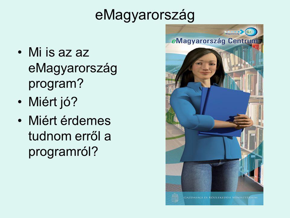 eMagyarország •Mi is az az eMagyarország program? •Miért jó? •Miért érdemes tudnom erről a programról?