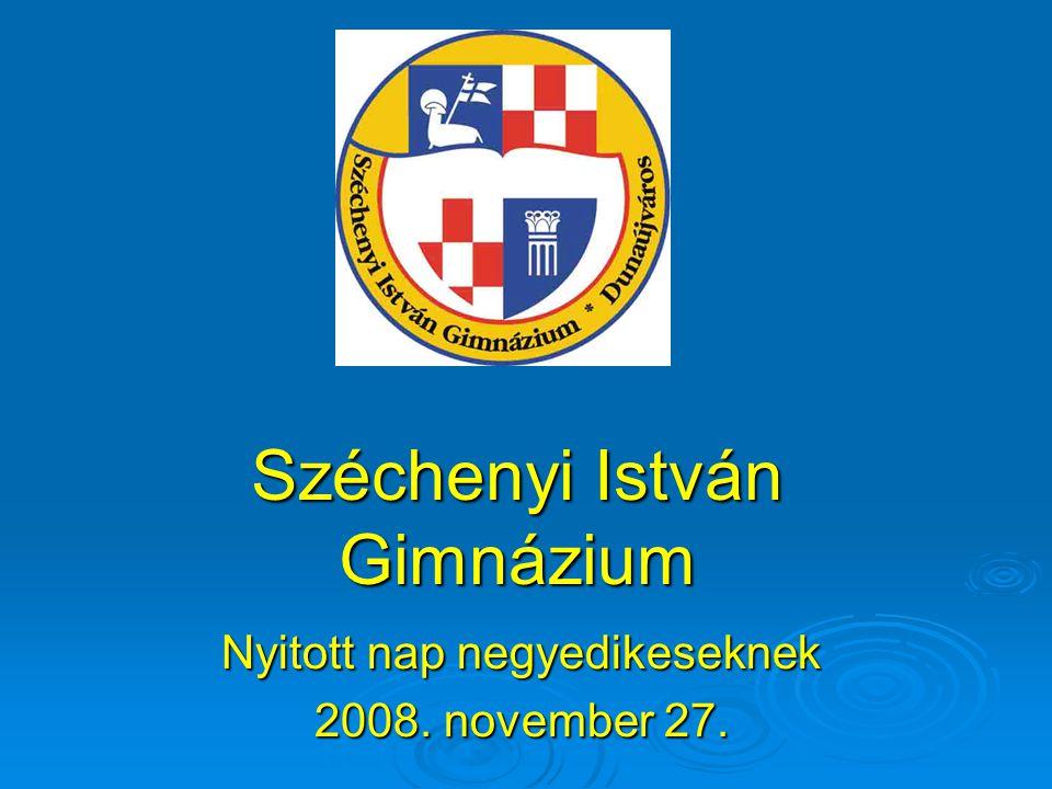 Széchenyi István Gimnázium Nyitott nap negyedikeseknek 2008. november 27.