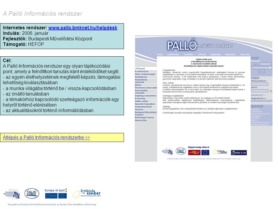 A Palló Információs rendszer Internetes rendszer: www.pallo.bmknet.hu/helpdesk Indulás: 2006. január Fejlesztők: Budapesti Művelődési Központ Támogató