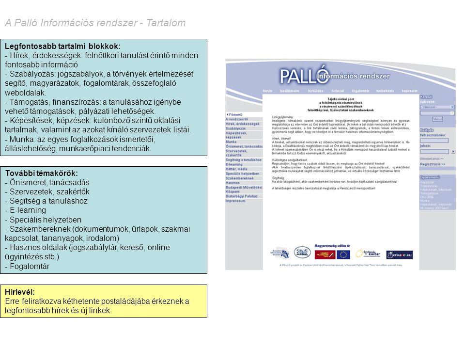 A Palló Információs rendszer - Tartalom Legfontosabb tartalmi blokkok: - Hírek, érdekességek: felnőttkori tanulást érintő minden fontosabb információ - Szabályozás: jogszabályok, a törvények értelmezését segítő, magyarázatok, fogalomtárak, összefoglaló weboldalak.