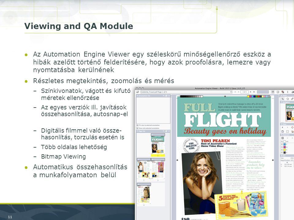 11 Viewing and QA Module ●Az Automation Engine Viewer egy széleskörű minőségellenőrző eszköz a hibák azelőtt történő felderítésére, hogy azok proofolásra, lemezre vagy nyomtatásba kerülnének ●Részletes megtekintés, zoomolás és mérés –Színkivonatok, vágott és kifutó méretek ellenőrzése –Az egyes verziók ill.