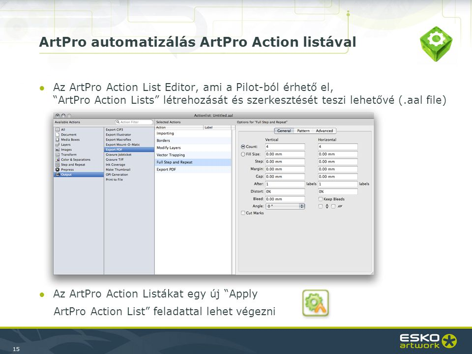 """15 ArtPro automatizálás ArtPro Action listával ●Az ArtPro Action List Editor, ami a Pilot-ból érhető el, """"ArtPro Action Lists"""" létrehozását és szerkes"""