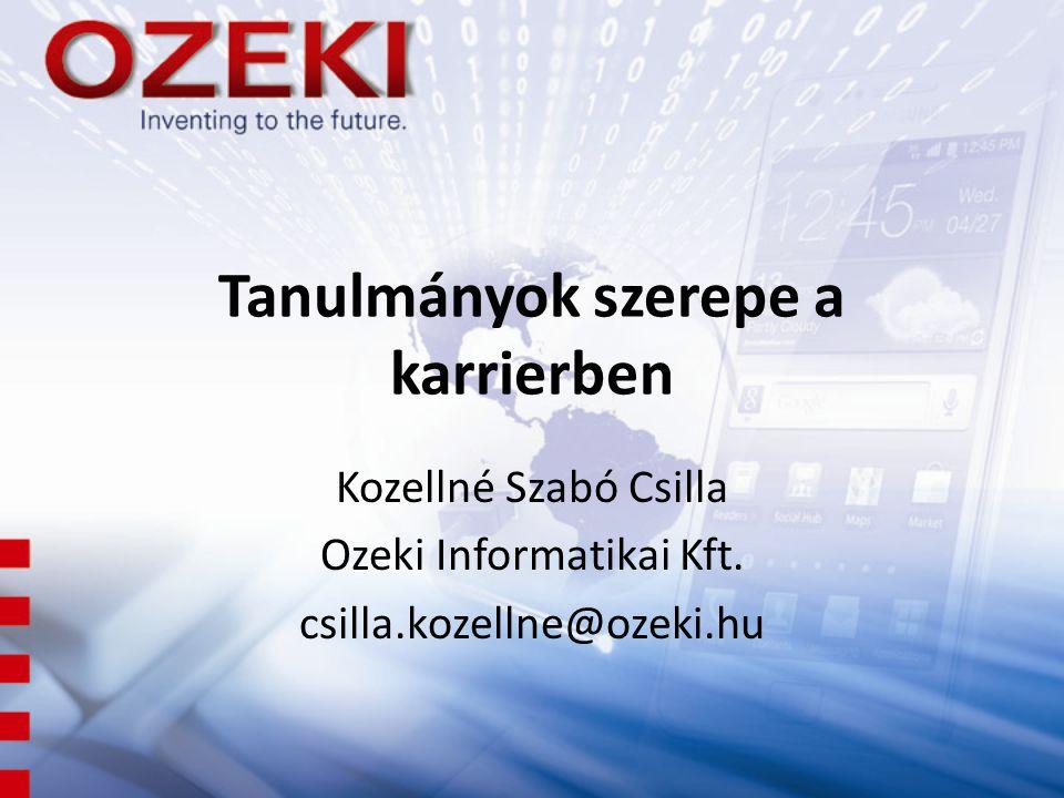Tanulmányok szerepe a karrierben Kozellné Szabó Csilla Ozeki Informatikai Kft.