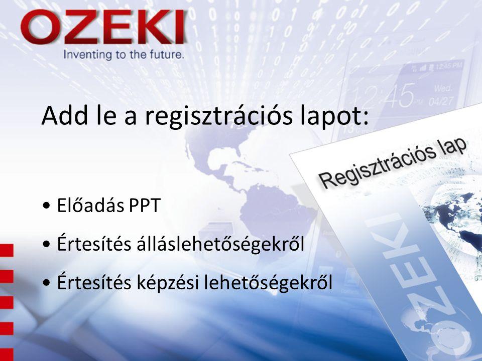 Add le a regisztrációs lapot: • Előadás PPT • Értesítés álláslehetőségekről • Értesítés képzési lehetőségekről