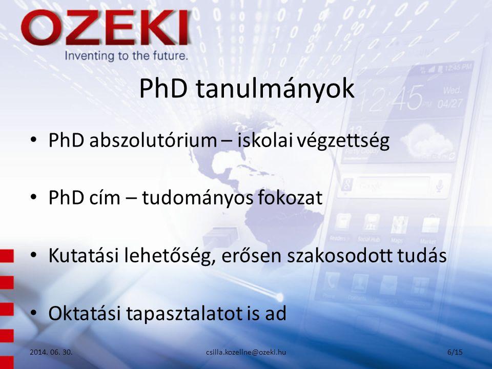 PhD tanulmányok • PhD abszolutórium – iskolai végzettség • PhD cím – tudományos fokozat • Kutatási lehetőség, erősen szakosodott tudás • Oktatási tapasztalatot is ad 2014.