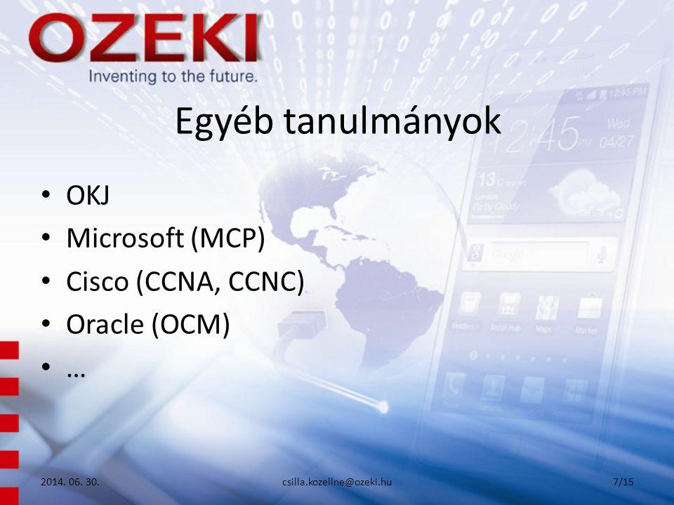 Egyéb tanulmányok • OKJ • Microsoft (MCP) • Cisco (CCNA, CCNC) • Oracle (OCM) • … 2014.