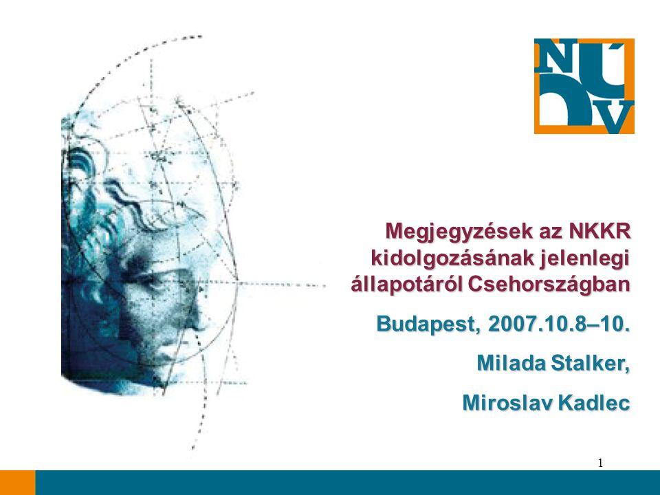1 Megjegyzések az NKKR kidolgozásának jelenlegi állapotáról Csehországban Budapest, 2007.10.8–10.
