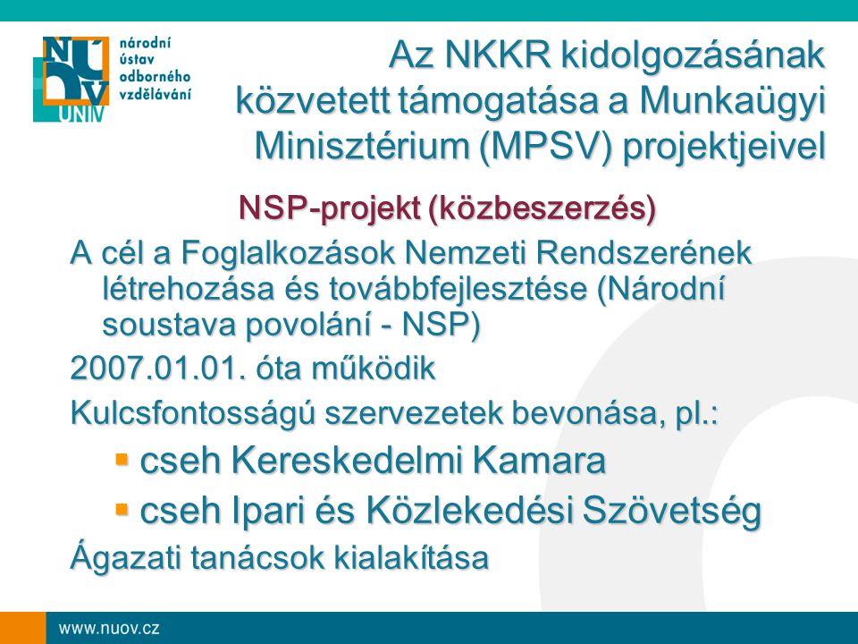 NSP-projekt (közbeszerzés) A cél a Foglalkozások Nemzeti Rendszerének létrehozása és továbbfejlesztése (Národní soustava povolání - NSP) 2007.01.01.