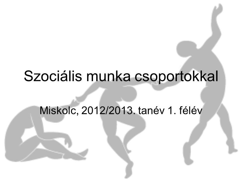 Szociális munka csoportokkal Miskolc, 2012/2013. tanév 1. félév