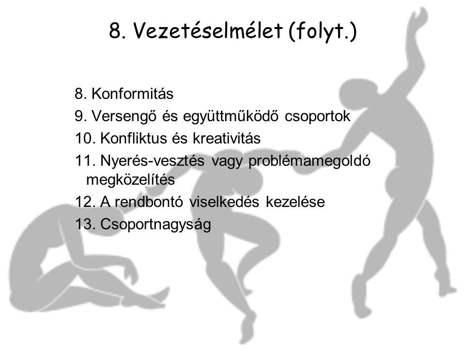 8. Vezetéselmélet (folyt.) 8. Konformitás 9. Versengő és együttműködő csoportok 10. Konfliktus és kreativitás 11. Nyerés-vesztés vagy problémamegoldó