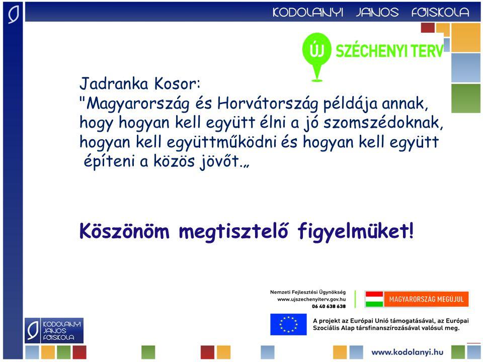 """Jadranka Kosor: Magyarország és Horvátország példája annak, hogy hogyan kell együtt élni a jó szomszédoknak, hogyan kell együttműködni és hogyan kell együtt építeni a közös jövőt."""" Köszönöm megtisztelő figyelmüket!"""
