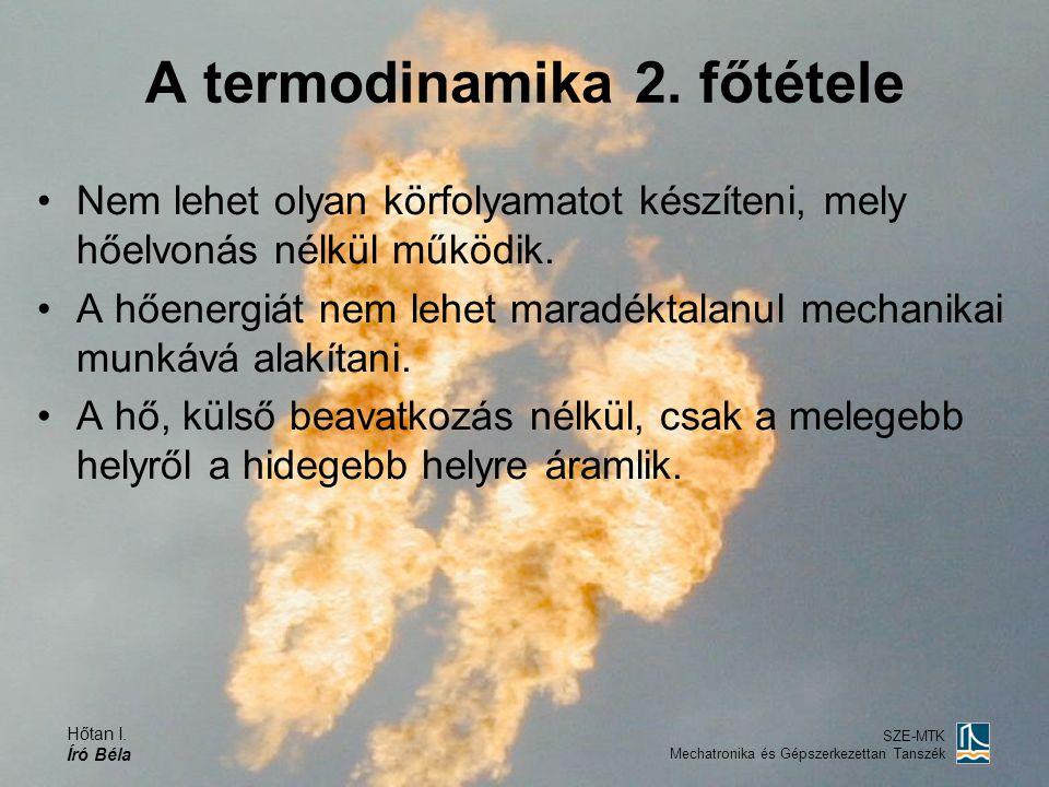 Hőtan I. Író Béla SZE-MTK Mechatronika és Gépszerkezettan Tanszék A termodinamika 2. főtétele •Nem lehet olyan körfolyamatot készíteni, mely hőelvonás