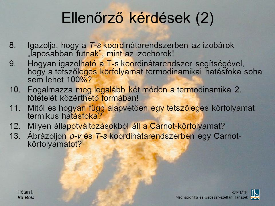 """Hőtan I. Író Béla SZE-MTK Mechatronika és Gépszerkezettan Tanszék Ellenőrző kérdések (2) 8.Igazolja, hogy a T-s koordinátarendszerben az izobárok """"lap"""