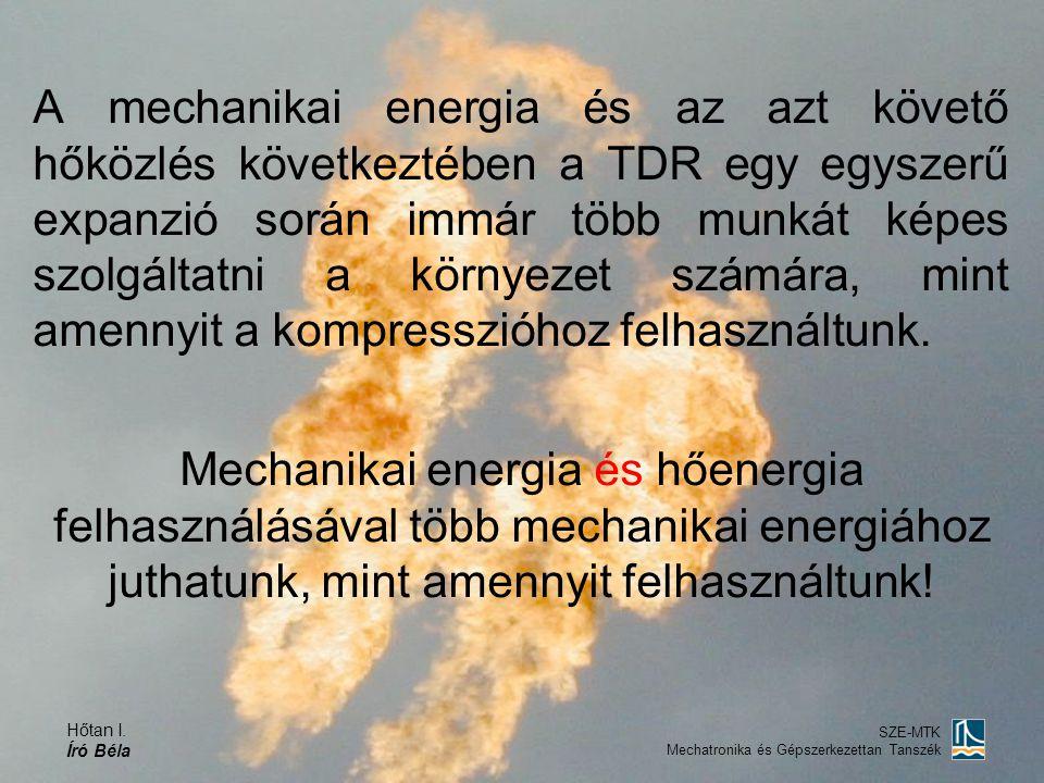 Hőtan I. Író Béla SZE-MTK Mechatronika és Gépszerkezettan Tanszék Mechanikai energia és hőenergia felhasználásával több mechanikai energiához juthatun