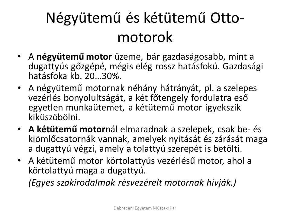 Négyütemű és kétütemű Otto- motorok • A négyütemű motor üzeme, bár gazdaságosabb, mint a dugattyús gőzgépé, mégis elég rossz hatásfokú. Gazdasági hatá