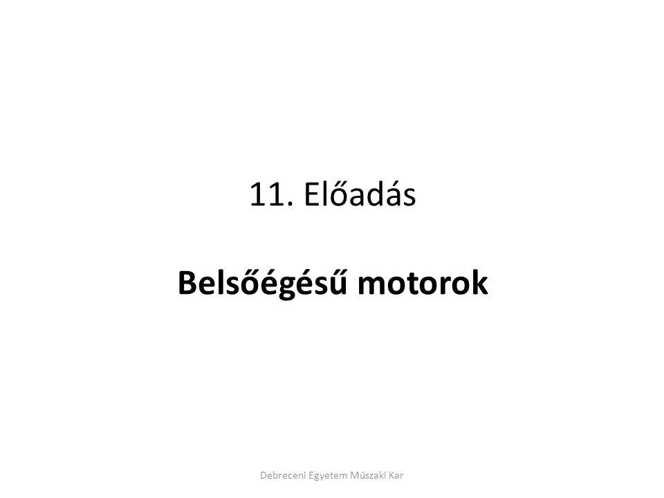 11. Előadás Belsőégésű motorok Debreceni Egyetem Műszaki Kar