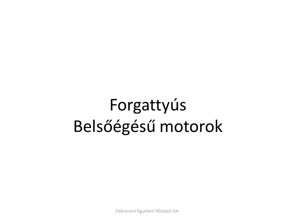 A töltési fok • A töltési fok, szokásos értékei: – négyütemű, lassú járású szívómotoré: – négyütemű, gyors járású szívómotoré: – feltöltött motoré: • A töltési fok az Otto-motor teljesítményének üzem közbeni változtatásakor mennyiségi szabályozással is csökkenthető.