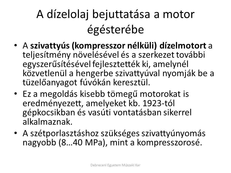 A dízelolaj bejuttatása a motor égésterébe • A szivattyús (kompresszor nélküli) dízelmotort a teljesítmény növelésével és a szerkezet további egyszerű