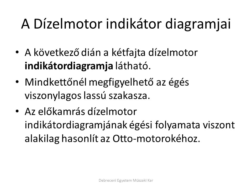 A Dízelmotor indikátor diagramjai • A következő dián a kétfajta dízelmotor indikátordiagramja látható. • Mindkettőnél megfigyelhető az égés viszonylag