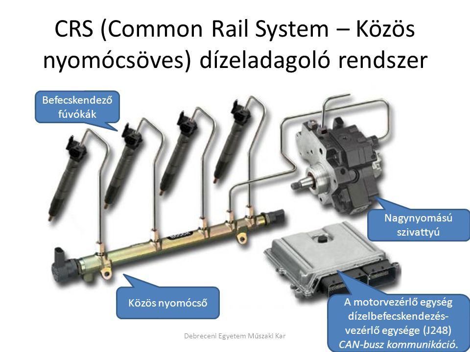 CRS (Common Rail System – Közös nyomócsöves) dízeladagoló rendszer Debreceni Egyetem Műszaki Kar Közös nyomócső Befecskendező fúvókák Nagynyomású sziv