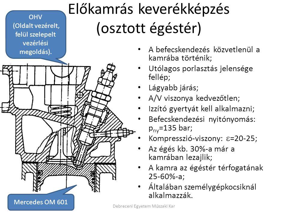 Előkamrás keverékképzés (osztott égéstér) Debreceni Egyetem Műszaki Kar Mercedes OM 601 OHV (Oldalt vezérelt, felül szelepelt vezérlési megoldás). • A