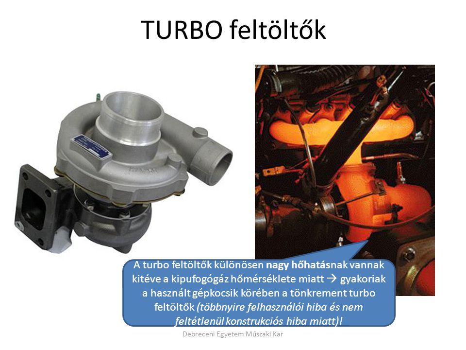 TURBO feltöltők Debreceni Egyetem Műszaki Kar A turbo feltöltők különösen nagy hőhatásnak vannak kitéve a kipufogógáz hőmérséklete miatt  gyakoriak a