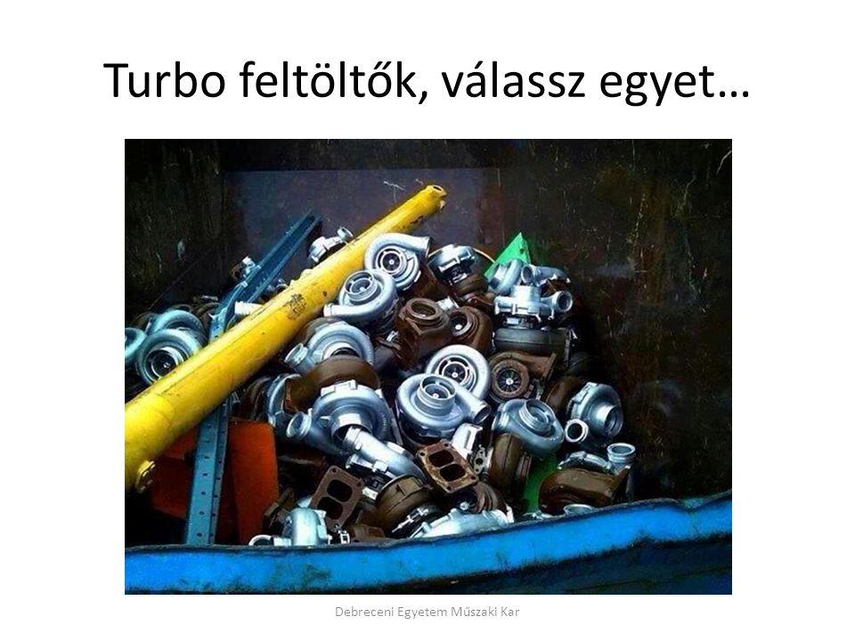 Turbo feltöltők, válassz egyet… Debreceni Egyetem Műszaki Kar