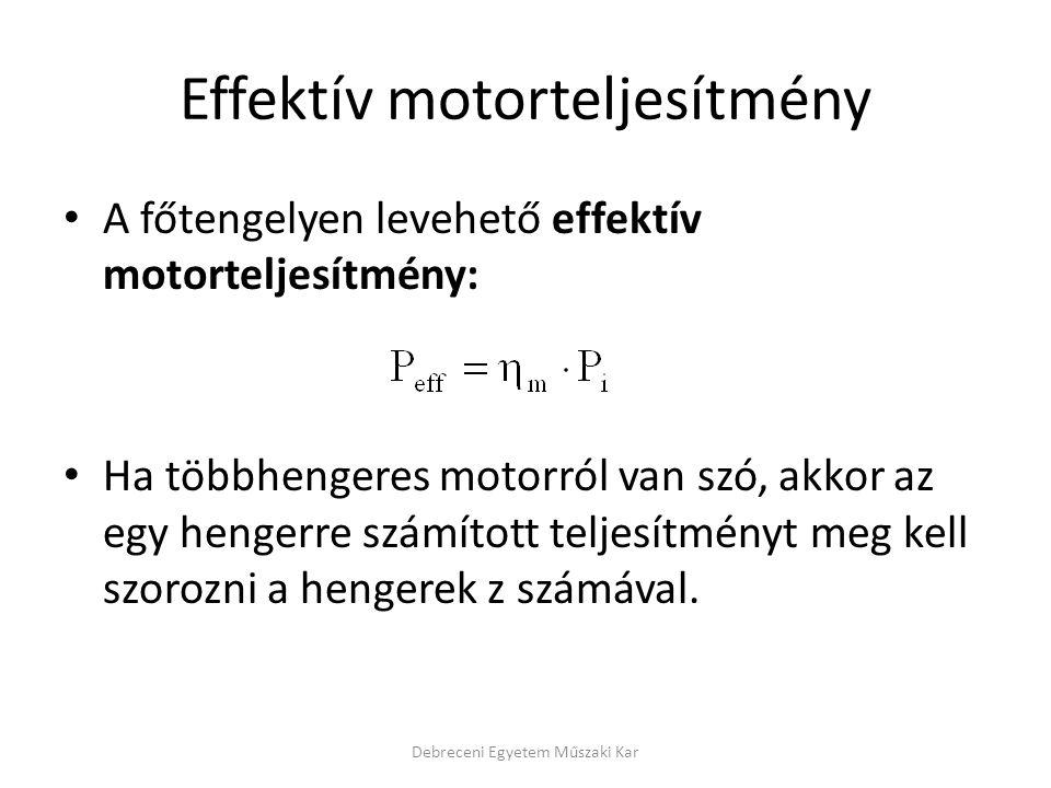 Effektív motorteljesítmény • A főtengelyen levehető effektív motorteljesítmény: • Ha többhengeres motorról van szó, akkor az egy hengerre számított te