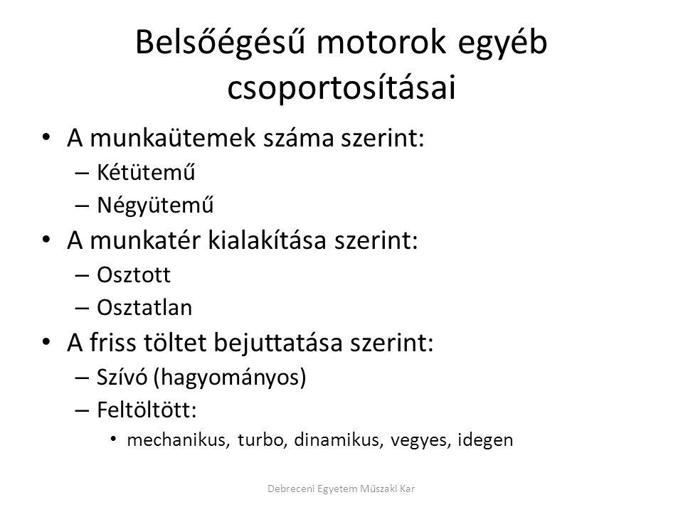 Belsőégésű motorok egyéb csoportosításai • A munkaütemek száma szerint: – Kétütemű – Négyütemű • A munkatér kialakítása szerint: – Osztott – Osztatlan