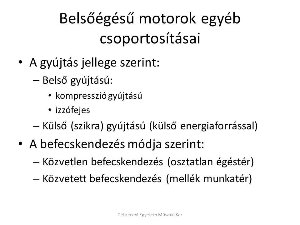 Belsőégésű motorok egyéb csoportosításai • A gyújtás jellege szerint: – Belső gyújtású: • kompresszió gyújtású • izzófejes – Külső (szikra) gyújtású (