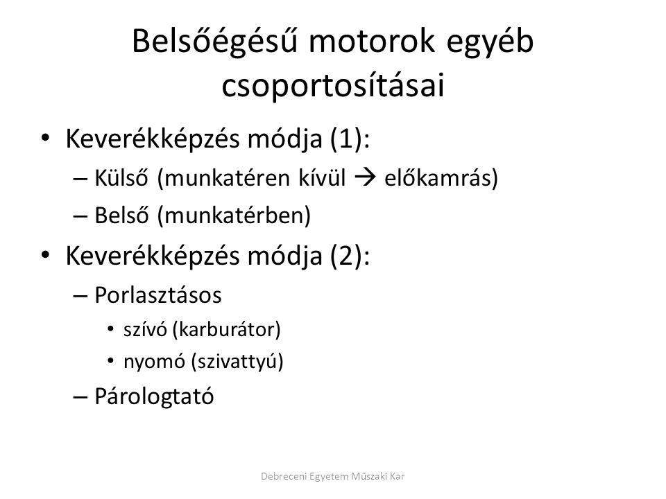 Belsőégésű motorok egyéb csoportosításai • Keverékképzés módja (1): – Külső (munkatéren kívül  előkamrás) – Belső (munkatérben) • Keverékképzés módja