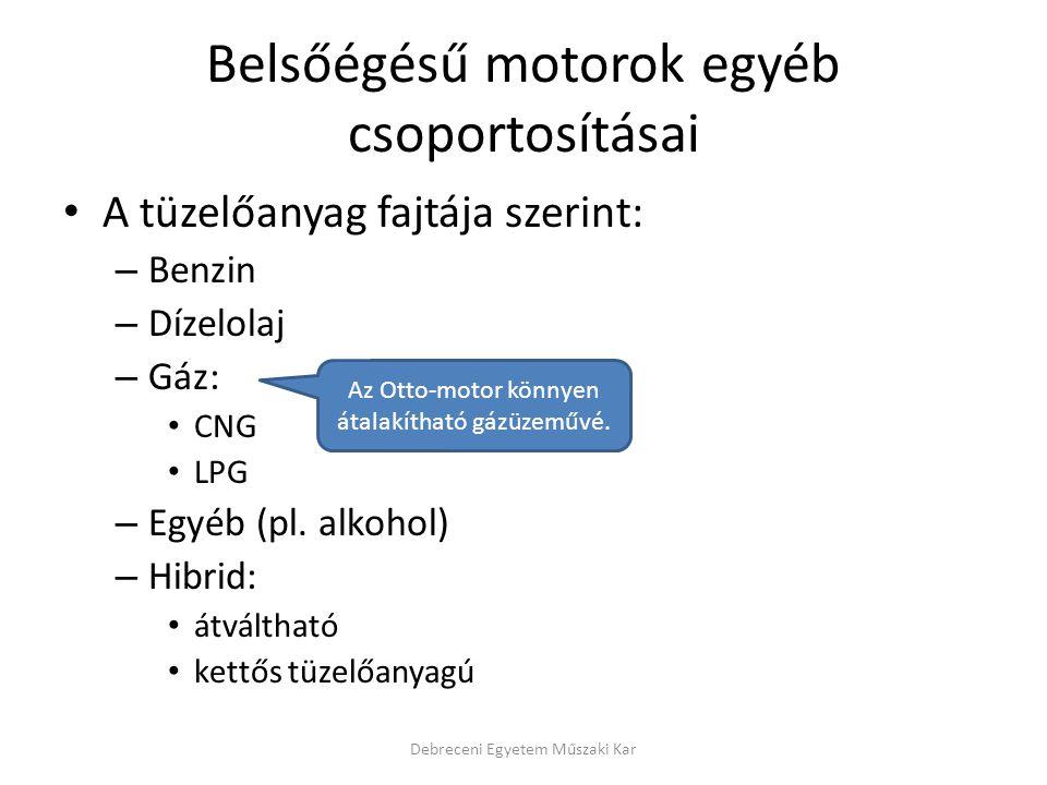 Belsőégésű motorok egyéb csoportosításai • A tüzelőanyag fajtája szerint: – Benzin – Dízelolaj – Gáz: • CNG • LPG – Egyéb (pl. alkohol) – Hibrid: • át