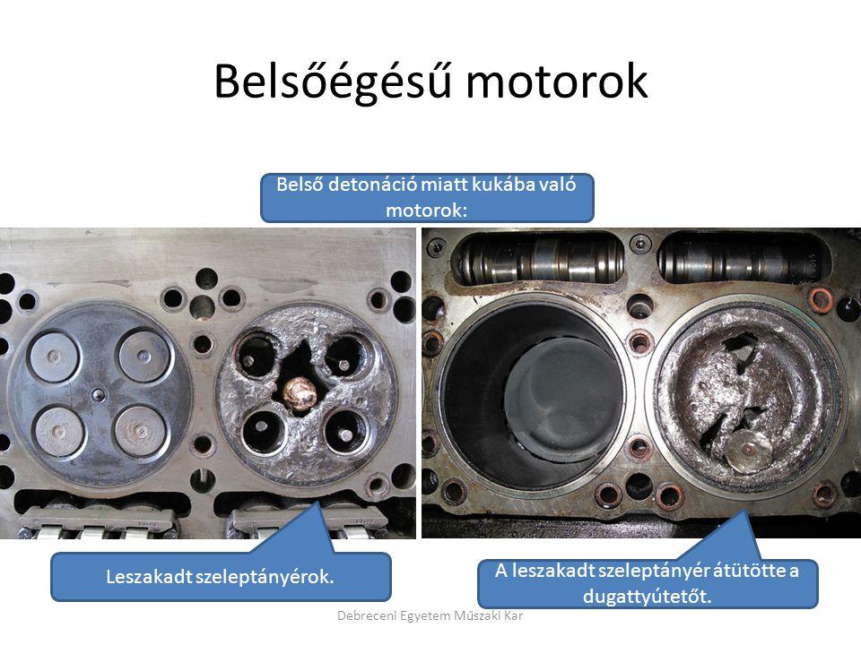 Belsőégésű motorok Debreceni Egyetem Műszaki Kar A leszakadt szeleptányér átütötte a dugattyútetőt. Leszakadt szeleptányérok. Belső detonáció miatt ku